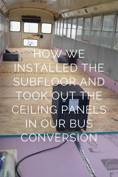 This is how we installed the subfloor in our school bus conversion!
