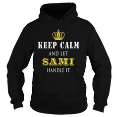 KEEP CALM AND LET SAMI HANDLE IT #name #tshirts #SAMI #gift #ideas #Popular #Everything #Videos #Shop #Animals #pets #Architecture #Art #Cars #motorcycles #Celebrities #DIY #crafts #Design #Education #Entertainment #Food #drink #Gardening #Geek #Hair #beauty #Health #fitness #History #Holidays #events #Home decor #Humor #Illustrations #posters #Kids #parenting #Men #Outdoors #Photography #Products #Quotes #Science #nature #Sports #Tattoos #Technology #Travel #Weddings #Women