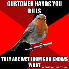 Customer hands you bills They are wet from god knows what | Retail Robin