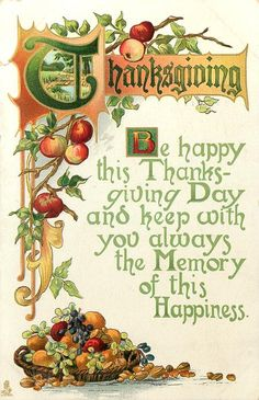 """Thanksgiving verse: """"Be happy this Thanksgiving Day, and keep with you always the memory of this happiness."""" Postcard, c. 1912."""