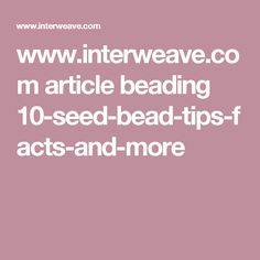 www.interweave.com article beading 10-seed-bead-tips-facts-and-more