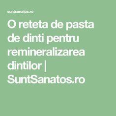 O reteta de pasta de dinti pentru remineralizarea dintilor | SuntSanatos.ro