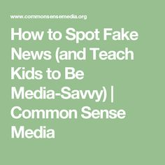 How to Spot Fake News (and Teach Kids to Be Media-Savvy) | Common Sense Media