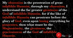 From our birth to our death, we remember the last prostration of infallible Hussein to God, so can we ever be ignorant of God.