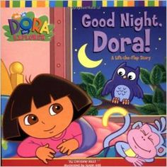 Nick Jr  Dora The Explorer, Good Night Dora! A Lift-The-Flap Story Book