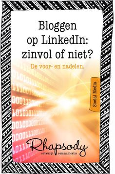 Bloggen op LinkedIn: zinvol of niet? De voor- en nadelen van blogposts op LinkedIn.