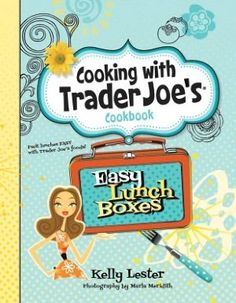 Family Fresh Meals is in the AWESOME Cooking With Trader Joe's Cookbook: Easy Lunch Boxes
