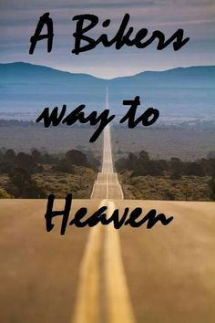 Heaven to Bikers is a long road to the horizon.