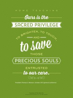 LDS quote. President Thomas S. Monson talks about the privilege of home teaching.