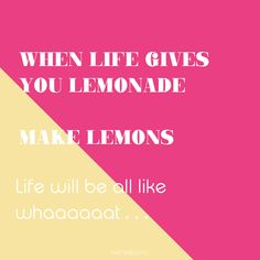 Party quote we love: When life gives you lemonade, make lemons. Life will be all like whaaaat. Party Quotes, Lemonade, Love, Amor, Root Beer