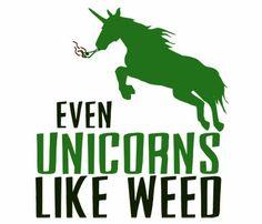 Even Unicorns Like Weed - Marijuana Memes