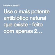 Use o mais potente antibiótico natural que existe - feito com apenas 2…