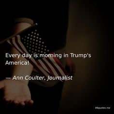 Every day is morning in Trump's America! Vote Quotes, America Quotes, Pat Robertson, Ann Coulter, Cool Countries, To Tell, Finding Yourself, Thoughts, Sayings