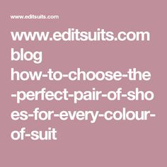 www.editsuits.com blog how-to-choose-the-perfect-pair-of-shoes-for-every-colour-of-suit