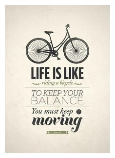 Life is like a bicycle. To keep your balance, you must keep moving. Inspirational quote. #73066 on Wookmark