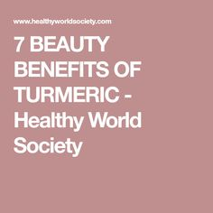 7 BEAUTY BENEFITS OF TURMERIC - Healthy World Society