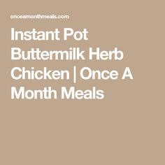 Instant Pot Buttermilk Herb Chicken | Once A Month Meals