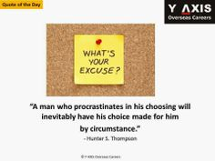 """What's your excuse?  """"A man who procrastinates in his choosing will inevitably have his choice made for him by circumstance"""". - Hunter S. Thompson"""