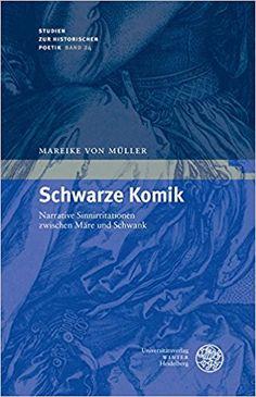 Schwarze Komik : narrative Sinnirritationen zwischen Märe und Schwank / Mareike von Müller Publicación Heidelberg : Universitätsverlag Winter, [2017]
