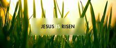 Luke 24:6 He is not here, he has risen!