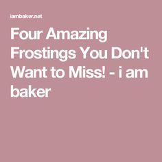 Four Amazing Frostings You Don't Want to Miss! - i am baker