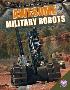 Provides information on robots used by military forces examining how they have changed over the years, what role they play, and how they are used.