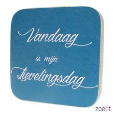 Vandaag is mijn lievelingsdag - - Houten tekstblok - #Wood - #Quote - Buy it at www.vanmariel.nl - € 9,95
