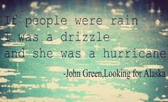 If people were rain, I was a drizzle and she was a hurricane