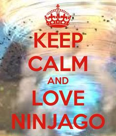 KEEP CALM AND LOVE NINJAGO #ninjago