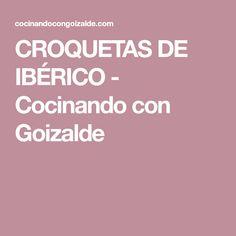 CROQUETAS DE IBÉRICO - Cocinando con Goizalde