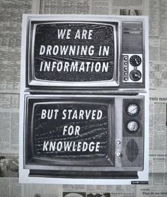 We are drowning in information but starved for knowledge.