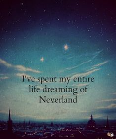 "Disney's Peter Pan Second Star to the Right image, ""I've spent my entire life dreaming of Neverland. Citations Disney, Quotes To Live By, Me Quotes, Peter Pan Quotes, Jm Barrie, Lost Boys, Disney Quotes, Disney Love, Disney Magic"