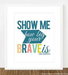Show me how big your Brave is /// Sara Bareilles Lyrics /// 8x10 or 11x14 Art Print