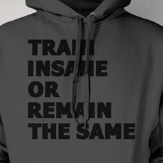 ed2386913c0 Items similar to Workout Exercise Weight Lifting Train Insane or Remain The  Same Screen Printed Hoodie Hooded Sweatshirt Mens Womens Ladies on Etsy