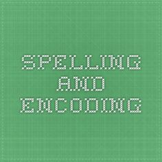 Spelling and Encoding