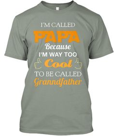 I'm Called Papa Because I'm Way Too Cool To Be Called Granndfather Grey T-Shirt Front
