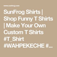 SunFrog Shirts | Shop Funny T Shirts | Make Your Own Custom T Shirts #T_Shirt #WAHPEKECHE #womens_fashion #mens_fashion #everything #design order now =>> https://www.sunfrog.com/search/?33590&search=WAHPEKECHE&ITS-A-WAHPEKECHE-THING-YOU-WOULDNT-UNDERSTAND