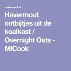 Havermout ontbijtjes uit de koelkast / Overnight Oats - MiCook