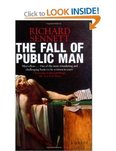 The Fall of Public Man: Amazon.co.uk: Richard Sennett: Books
