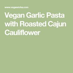 Vegan Garlic Pasta with Roasted Cajun Cauliflower