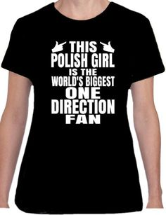 ONE DIRECTION WORLDS BIGGEST POLISH FAN 1D Ladies Fit T Shirt Black or White tee #Gildan #Personalised