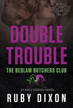 Double Trouble: A Bedlam Butchers MC Romance (The Motorcycle Clubs Book 8) by Ruby Dixon, http://www.amazon.com/dp/B00P8HTGC8/ref=cm_sw_r_pi_dp_Cf1Uub1043GXR