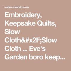 Embroidery, Keepsake Quilts, Slow Cloth/Slow Cloth ... Eve's Garden boro keepsake quilt