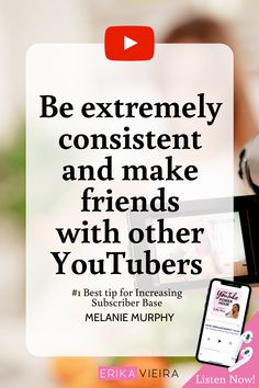 #1 Bet tip for increasing Subscriber Base. Be Extremely consistent and make friends with other YouTubers. Listen to this episode with Melanie Murphy. Erika Vieira, The YouTube Power Hour Podcast #ErikaVieira #TheYouTubePowerHourPodcast #YouTubeSubscribers Youtube Subscribers, Get Subscribers, Melanie Murphy, Social Media Marketing, Marketing Strategies, Content Marketing, Erika, How To Get Followers, Youtubers