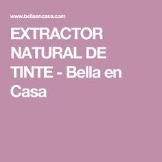 EXTRACTOR NATURAL DE TINTE           -            Bella en Casa