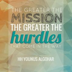 The Official MFI® Blog Quote of the Day: 'The greater the mission, the greater the hurdles that come in the way.' - His Holiness Younus AlGohar