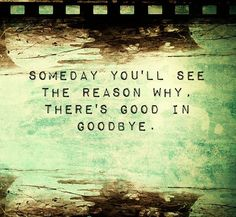 There's good in goodbye