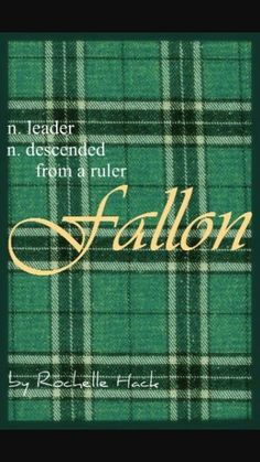 Fallon, meanings: descendats from a ruler, leader. What a great name!