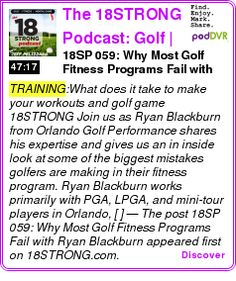 #TRAINING #PODCAST  The 18STRONG Podcast: Golf | Golf Fitness | Mental Game | Nutrition    18SP 059: Why Most Golf Fitness Programs Fail with Ryan Blackburn    LISTEN...  http://podDVR.COM/?c=47390850-588b-51d6-d7e9-a73f160beb7e