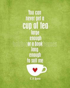 A Cup of Tea and a Long Book Quote  CS Lewis by hairbrainedschemes